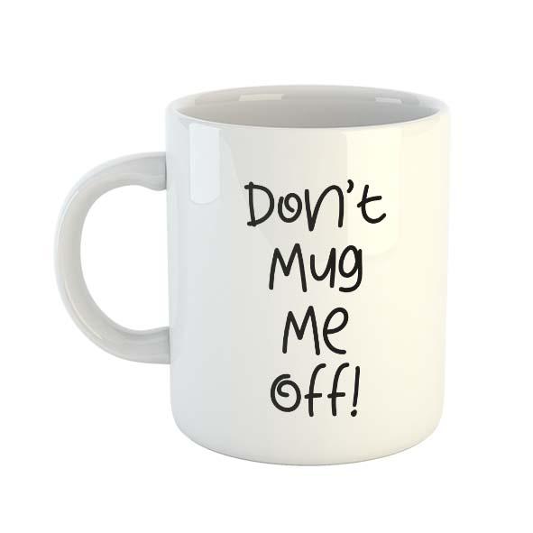 Don't mug me off! – Mug