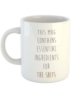 This mug contains essential ingredients for the shits