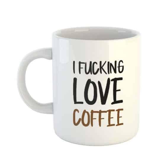 I Fucking Love Coffee Mug