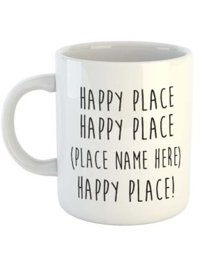 Happy Place Happy Place (Place name here) Happy Place! Mug