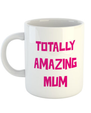 Totally Amazing Mum Mug