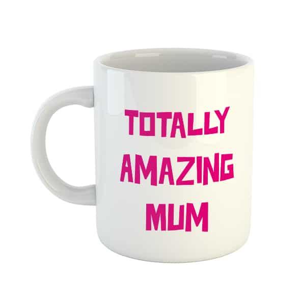 Totally Amazing Mum Mug