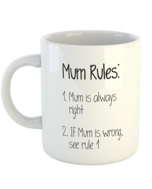 Mum Rules: 1. Mum is always right 2. If Mum is wrong, see rule 1 Mug