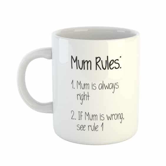 Mum Rules: 1. Mum is always right 2. If Mum is wrong, see rule 1 Mug