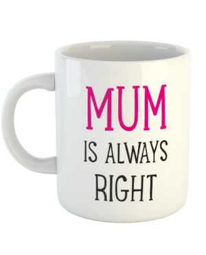 Mum is always right Mug