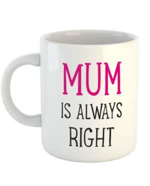 Mum is always right Mug