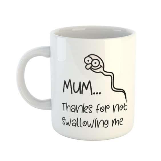 Mum… Thanks for not swallowing Mug