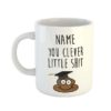 You Clever Little Shit Personalised Name Mug