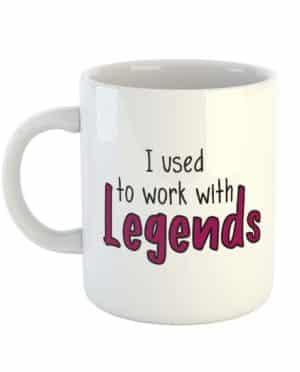 I used to work with legends Mug