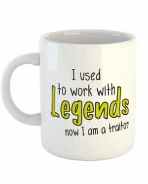 I used to work with legends now I am a traitor Mug