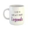 I used to work with proper legends Mug