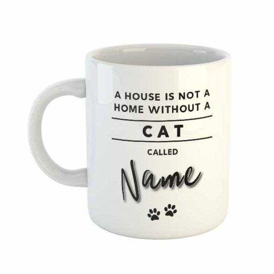 A house is not a home without a Cat called Personalised name Mug