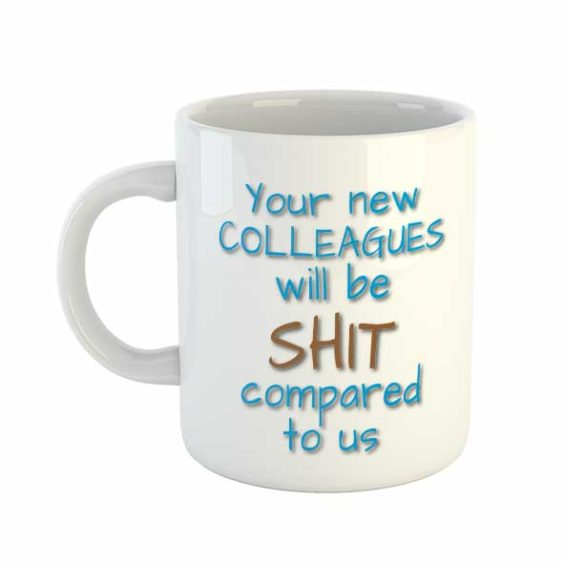 Your new colleagues will be shit compared to us Mug
