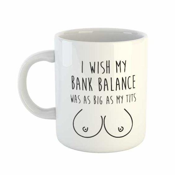 I wish my bank balance was as big as my tits Mug
