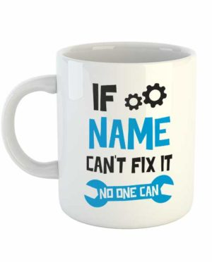 If (name) can't fix it no one can Personalised Name Mug