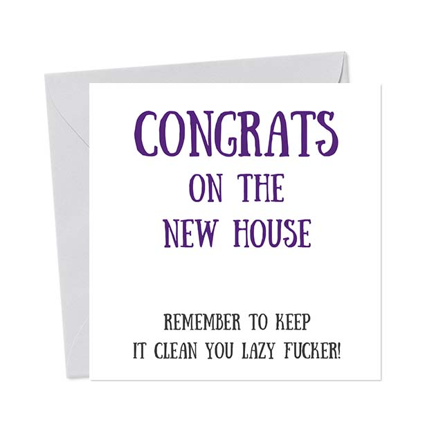 Congrats On The New House, Remember To Keep It Clean You Lazy Fucker! Greetings Card