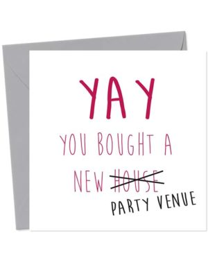 Yay you bought a new house party venue - Funny New Home Card
