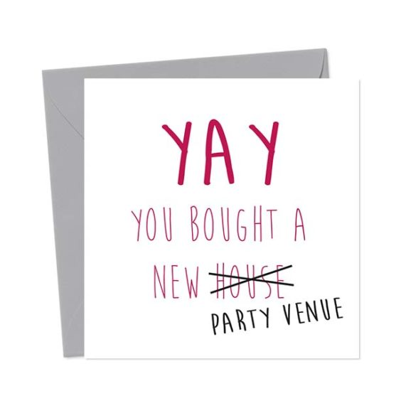 Yay you bought a new house party venue – Funny New Home Card