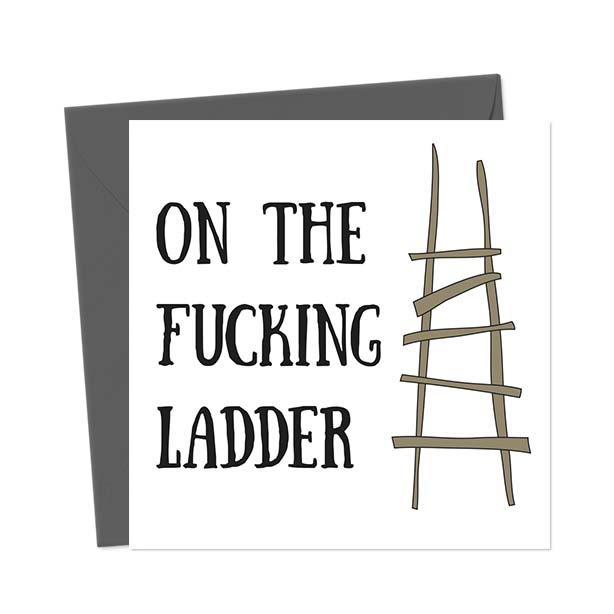 On the fucking ladder – Funny New Home Card