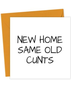 New Home Same Old Cunts - Funny New Home Card