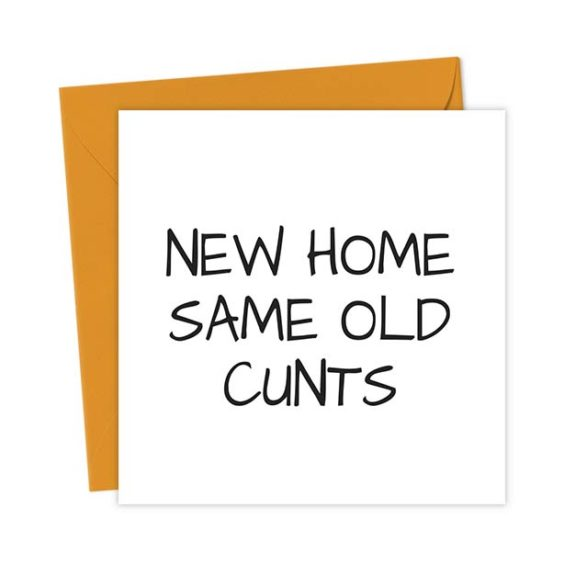 New Home Same Old Cunts – Funny New Home Card