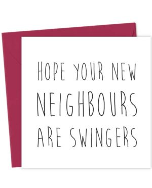 Hope your new neighbours are swingers