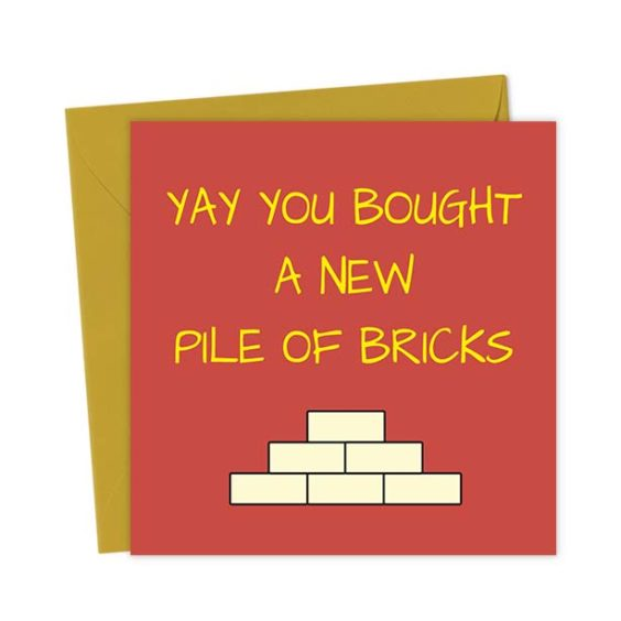 Yay you bought a new pile of bricks