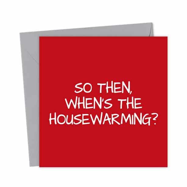 So then, when's the housewarming?