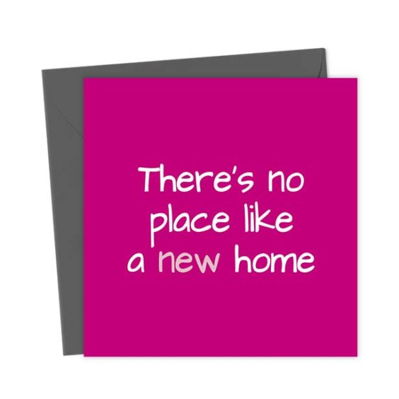 There's no place like a new home