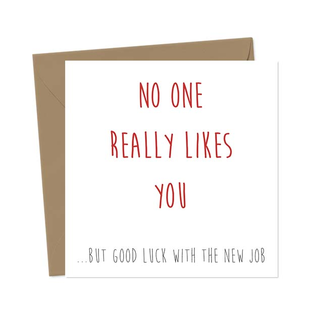 No one really likes you… but good luck with the new job! New Job Cards Greeting Card