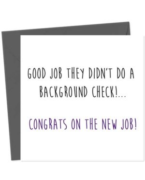 Good Job They Didn't Do A Background Check!... Congratulations on the new job! - New Job Card