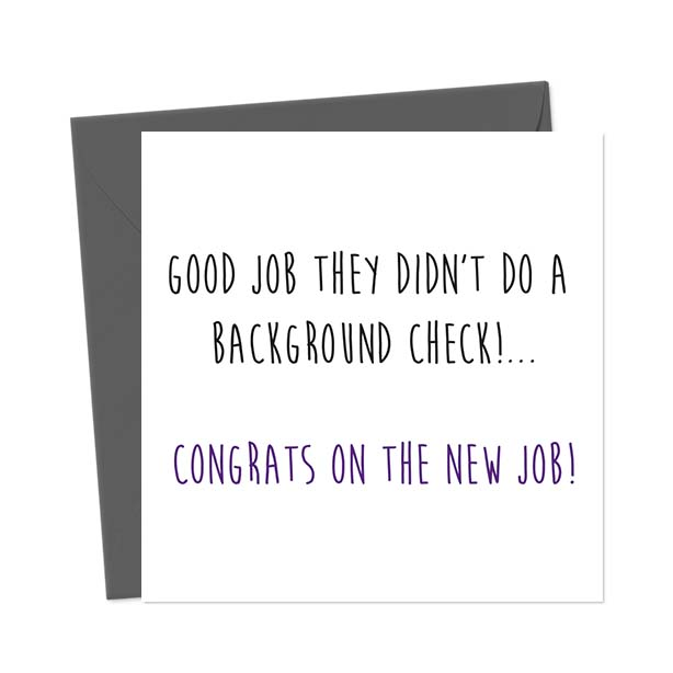 Good Job They Didn't Do A Background Check!… Congratulations on the new job! – New Job Card