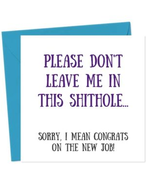 Please Don't Leave Me In This Shithole... Sorry, I mean Congrats On The New Job! - New Job Card