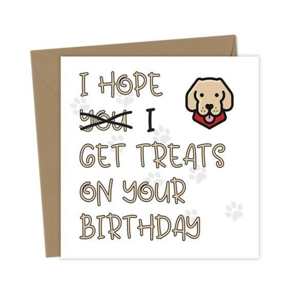 I hope (you) I get treats on your birthday