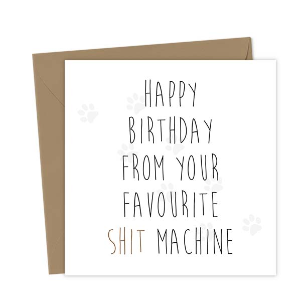 Happy Birthday from your favourite shit machine