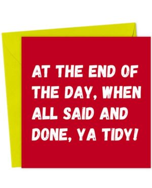 At the end of the day, when all said and done, ya tidy! - Love & Valentine's Card