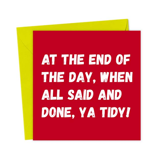 At the end of the day, when all said and done, ya tidy! – Love & Valentine's Card