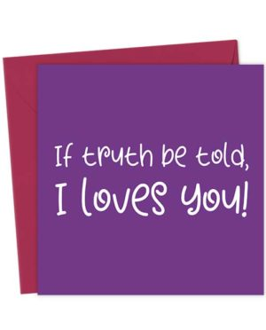 If truth be told, I loves you! - Love & Valentine's Card
