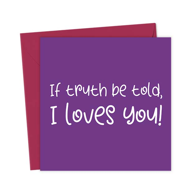 If truth be told, I loves you! – Love & Valentine's Card