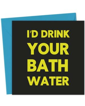 I'd Drink Your Bath Water - Love & Valentine's Card