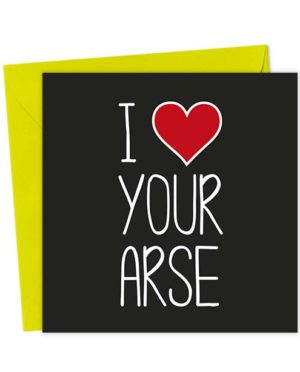 I Heart Your Arse - Love & Valentine's Card