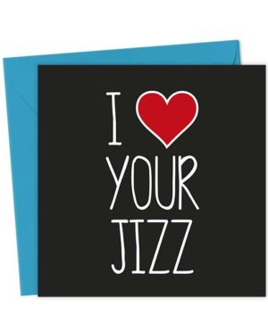 I Heart Your Jizz - Love & Valentine's Card