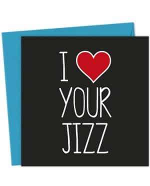 I Heart Your Jizz - Love & Valentine's Card