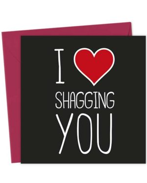 I Heart Shagging You - Love & Valentine's Card