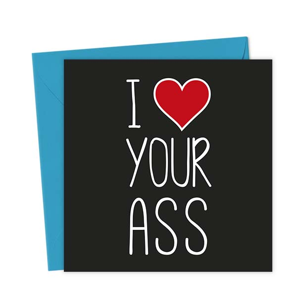 I Heart Your Ass – Love & Valentine's Card