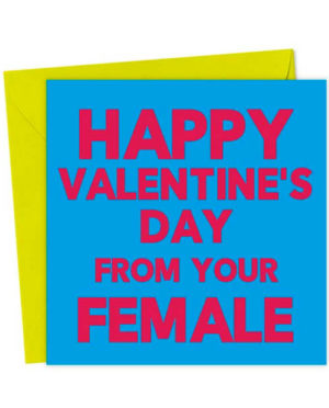 Happy Valentine's Day from your Female