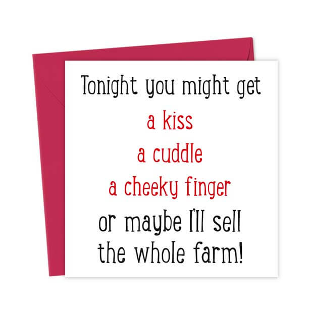 Tonight you might get a kiss, a cuddle, a cheeky finger. Or maybe I'll sell the whole farm!
